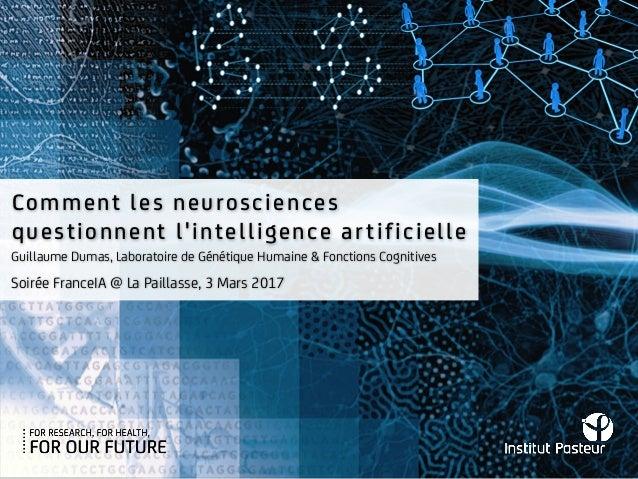 Comment les neurosciences questionnent l'intelligence artificielle Soirée FranceIA @ La Paillasse, 3 Mars 2017 Guillaume D...