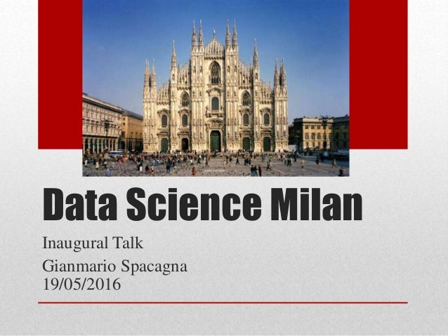 Data Science Milan Inaugural Talk Gianmario Spacagna 19/05/2016