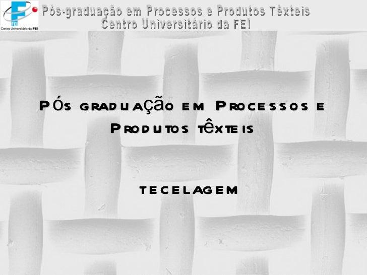 Pós graduação em Processos e Produtos têxteis TECELAGEM