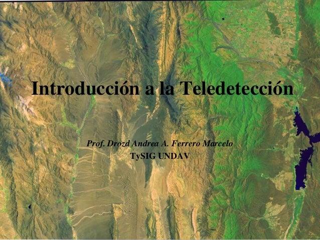 Introducción a la Teledetección      Prof. Drozd Andrea A. Ferrero Marcelo                 TySIG UNDAV