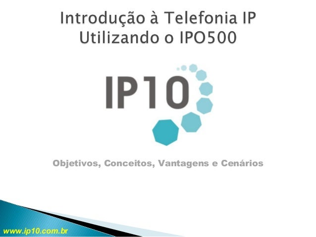 Objetivos, Conceitos, Vantagens e Cenários www.ip10.com.br