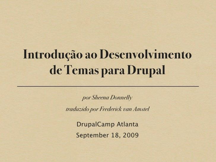 Introdução ao Desenvolvimento      de Temas para Drupal              por Sheena Donnelly        traduzido por Frederick va...