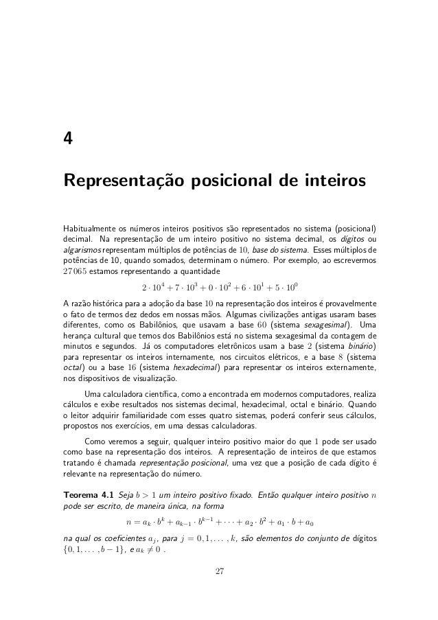 4 Representa»c~ao posicional de inteiros Habitualmente os n¶umeros inteiros positivos s~ao representados no sistema (posic...
