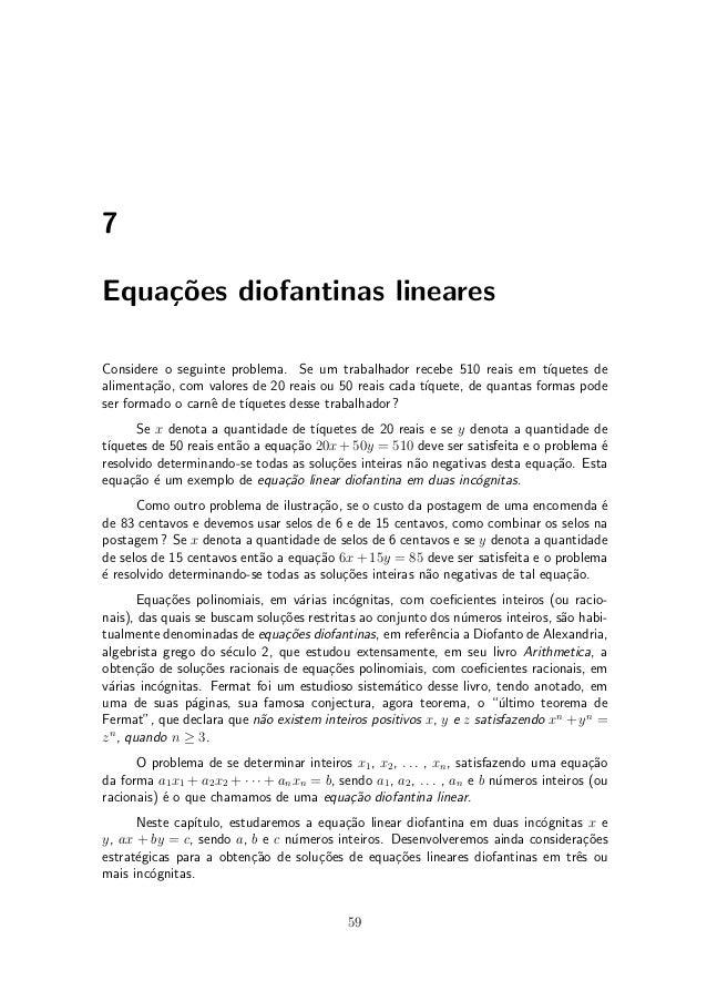 7 Equa»c~oes diofantinas lineares Considere o seguinte problema. Se um trabalhador recebe 510 reais em t¶³quetes de alimen...