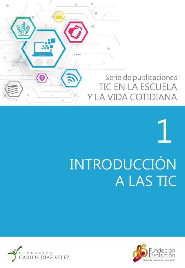 INTRODUCCIÓN A LAS TIC 1 Serie de publicaciones TIC EN LA ESCUELA Y LA VIDA COTIDIANA