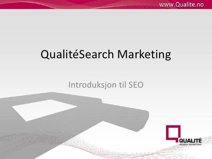 QualitéSearch Marketing<br />Introduksjon til SEO<br />