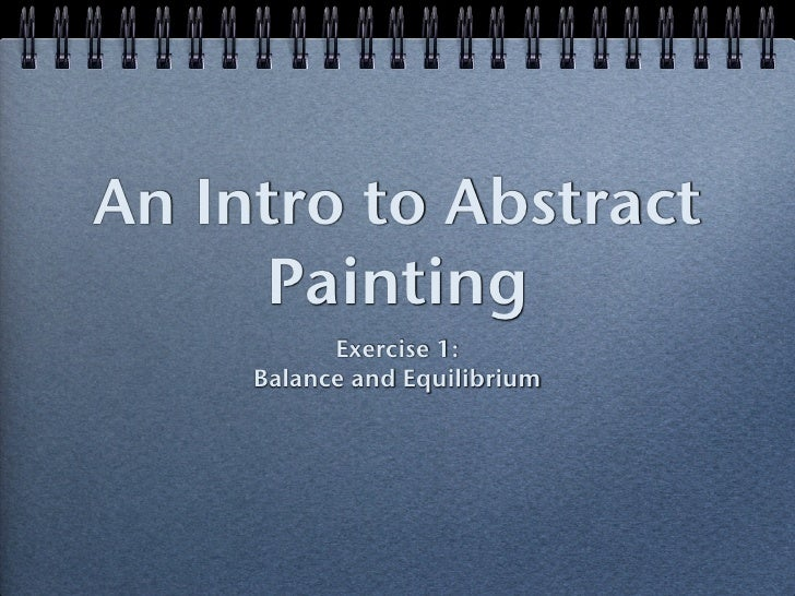 An Intro to Abstract      Painting            Exercise 1:      Balance and Equilibrium