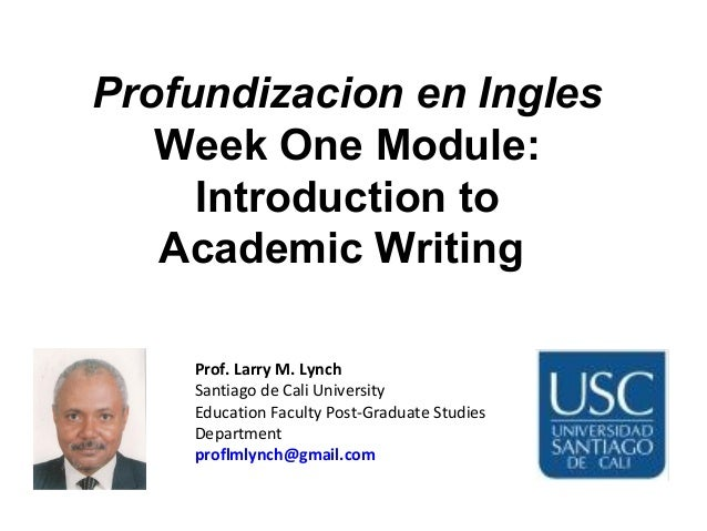 introduction academic writing Introduction to academic writing in this section, we take you through some of the ways in which you can write using an academic style which is appropriate and.