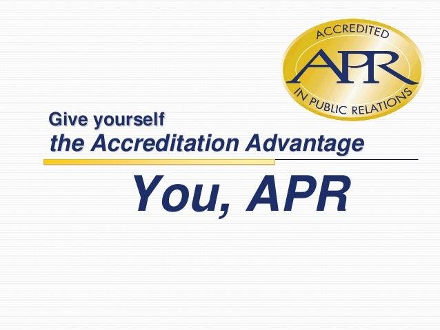 Give yourselfthe Accreditation AdvantageYou, APR