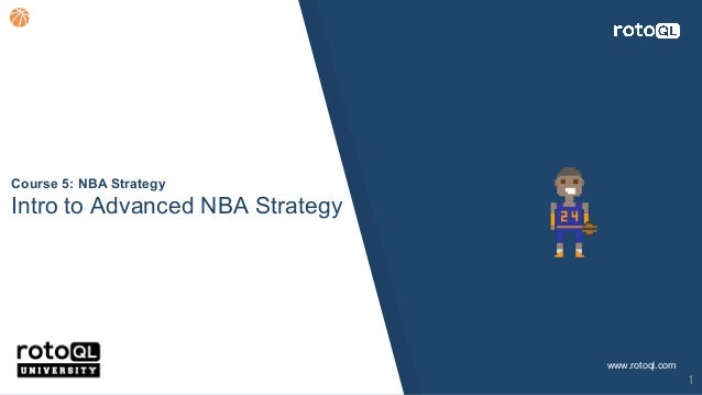 Course 5: NBA Strategy Intro to Advanced NBA Strategy www.rotoql.com 1