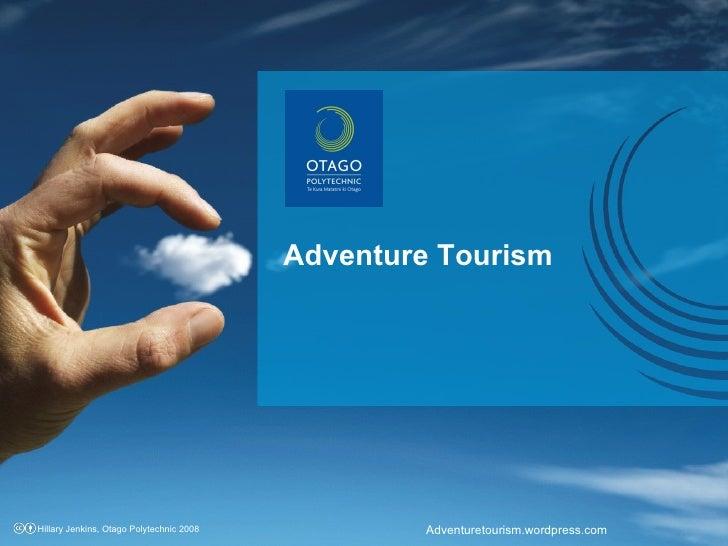Adventure Tourism Adventuretourism.wordpress.com Hillary Jenkins, Otago Polytechnic 2008