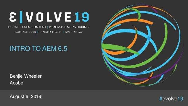 #evolve19 INTRO TO AEM 6.5 Benjie Wheeler Adobe August 6, 2019