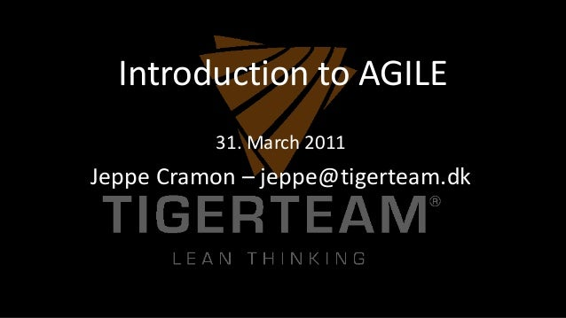 Introduction to AGILE          31. March 2011Jeppe Cramon – jeppe@tigerteam.dk