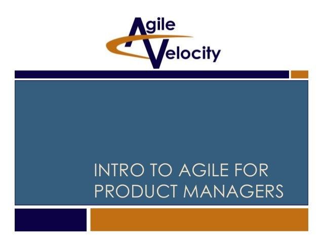 INTRO TO AGILE FOR PRODUCT MANAGERS