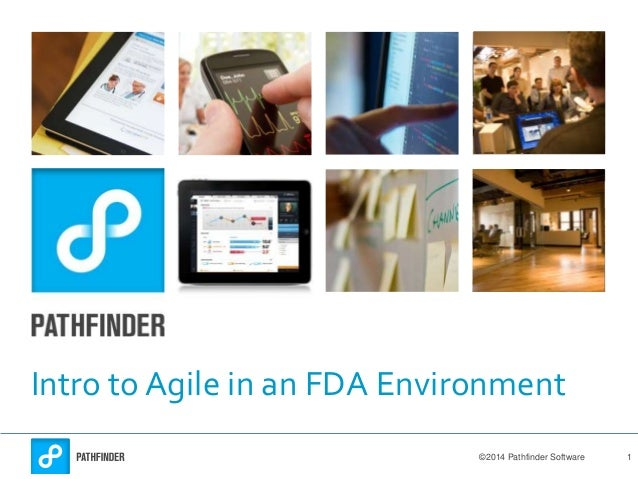 Intro to Agile in an FDA Environment ©2014 Pathfinder Software  1