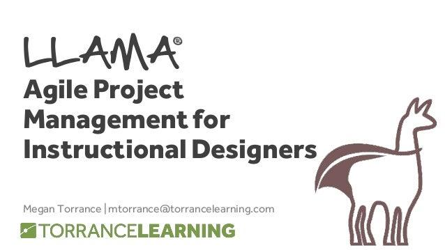 LLAMA Agile Project Management for Instructional Designers Megan Torrance | mtorrance@torrancelearning.com