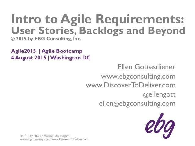 1 © 2015 by EBG Consulting | @ellengott www.ebgconsulting.com | www.DiscoverToDeliver.com Intro to Agile Requirements: Use...