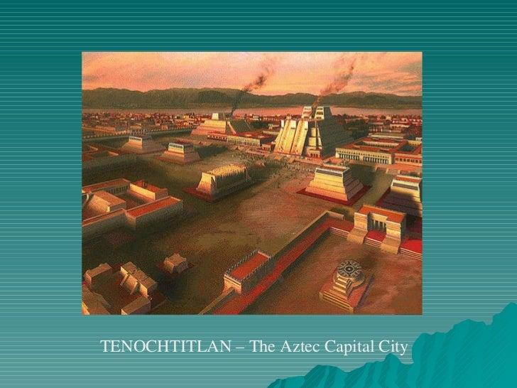 TENOCHTITLAN – The Aztec Capital City