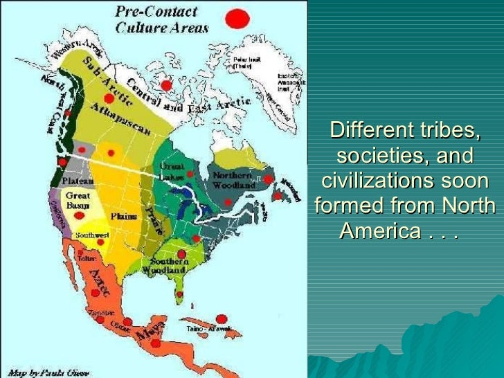 Different tribes, societies, and civilizations soon formed from North America . . .
