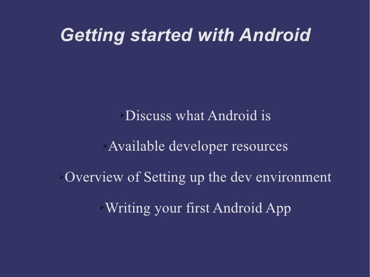 Getting started with Android <ul><li>Discuss what Android is </li></ul><ul><li>Available developer resources </li></ul><ul...