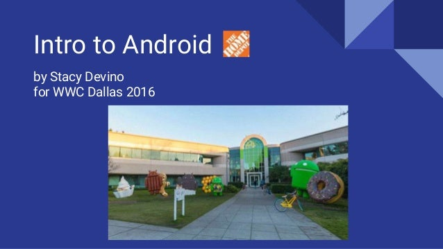 Intro to Android by Stacy Devino for WWC Dallas 2016