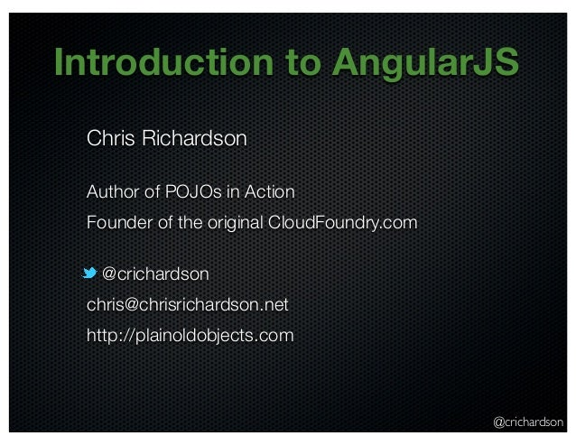@crichardson Introduction to AngularJS Chris Richardson Author of POJOs in Action Founder of the original CloudFoundry.com...
