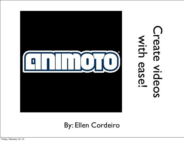 Create videos                                                with ease!                          By: Ellen CordeiroFriday,...