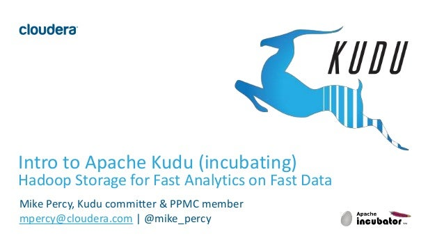 1© Cloudera, Inc. All rights reserved. Intro to Apache Kudu (incubating) Hadoop Storage for Fast Analytics on Fast Data Mi...