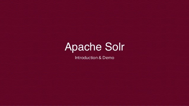 Apache Solr Introduction & Demo