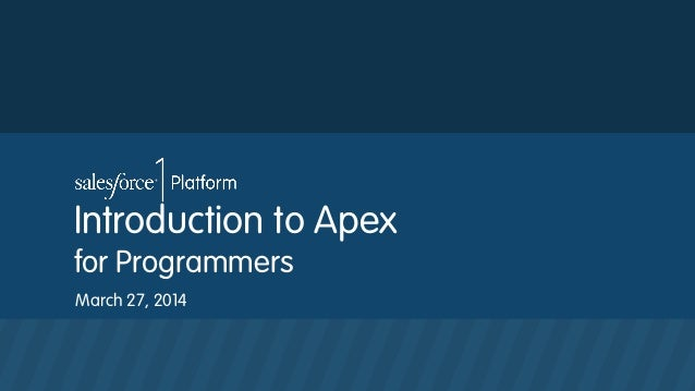 Introduction to Apex for Programmers March 27, 2014