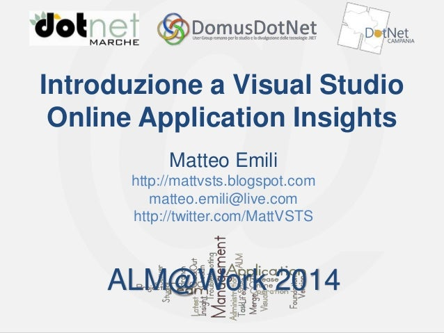 ALM@Work 2014  Introduzione a Visual Studio Online Application Insights Matteo Emili http://mattvsts.blogspot.com matteo.e...