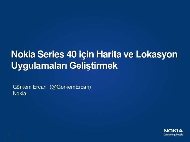 Nokia Series 40 için Harita ve Lokasyon    Uygulamaları Geliştirmek    Görkem Ercan (@GorkemErcan)    Nokia1