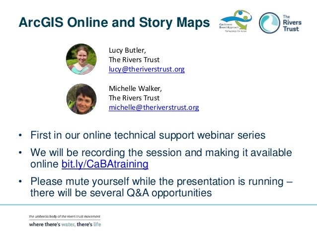 ArcGIS Online and Story Maps • First in our online technical support webinar series • We will be recording the session and...