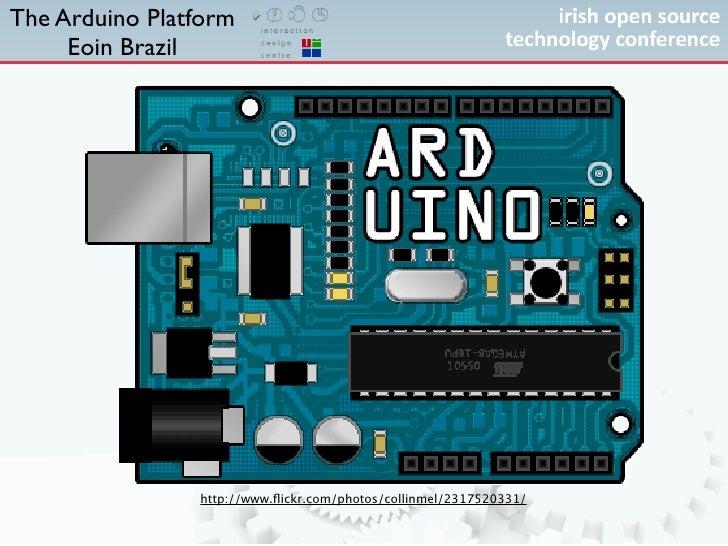 The Arduino Platform      Eoin Brazil                     http://www.flickr.com/photos/collinmel/2317520331/