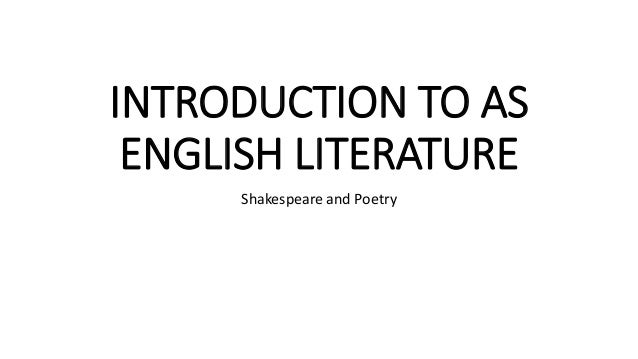 INTRODUCTION TO AS ENGLISH LITERATURE Shakespeare and Poetry