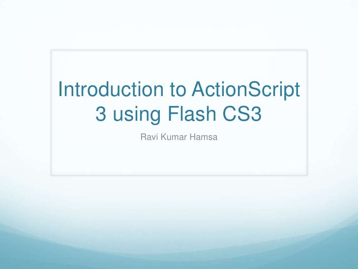 Introduction to ActionScript 3 using Flash CS3 <br />Ravi Kumar Hamsa<br />