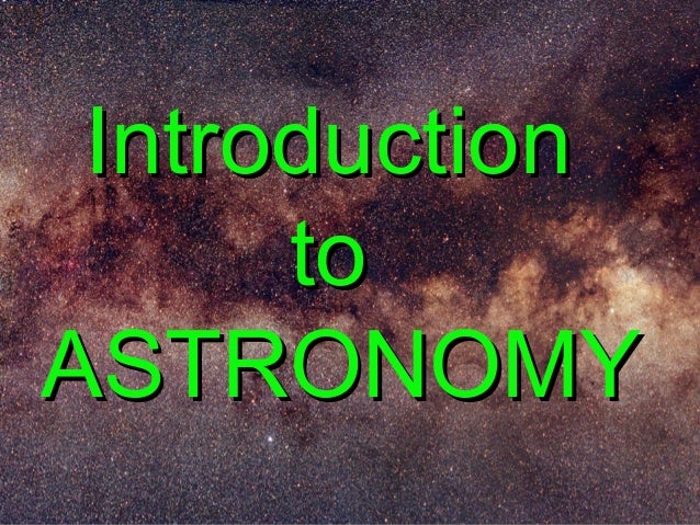 IntroductionIntroduction toto ASTRONOMYASTRONOMY