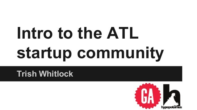 Intro to the ATL  startup community  Trish Whitlock