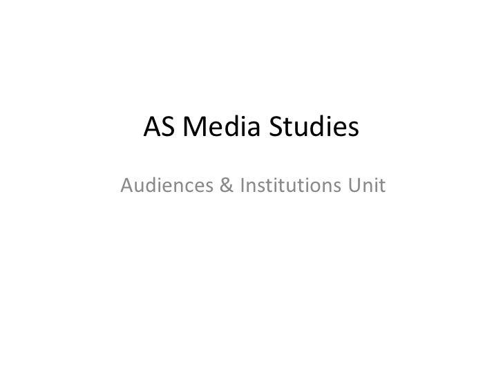 AS Media StudiesAudiences & Institutions Unit