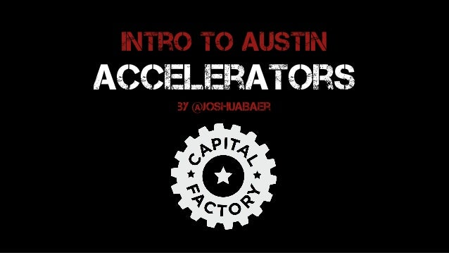 Intro to Austin Accelerators by @joshuaBaer