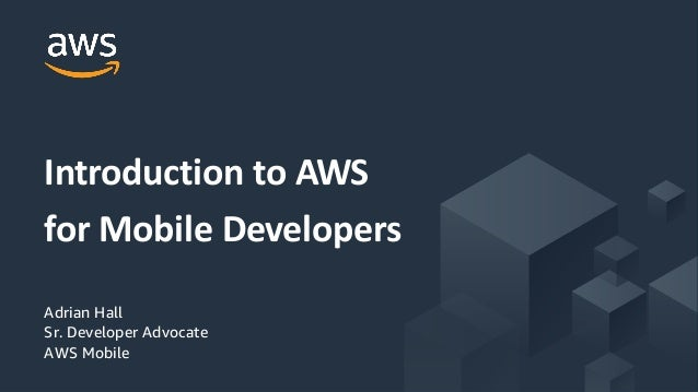 © 2017, Amazon Web Services, Inc. or its Affiliates. All rights reserved. Adrian Hall Sr. Developer Advocate AWS Mobile In...