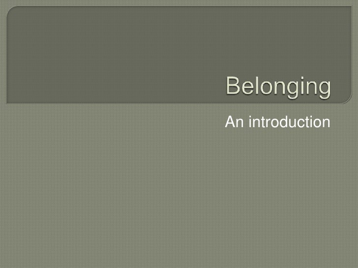 Belonging<br />An introduction<br />