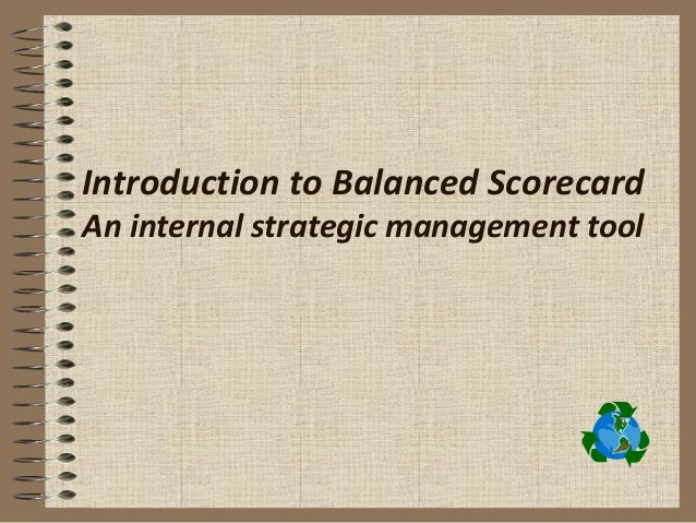 Introduction to Balanced ScorecardAn internal strategic management tool