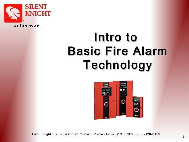 Intro to Basic Fire Alarm Technology  Silent Knight :: 7550 Meridian Circle :: Maple Grove, MN 55369 :: 800-328-0103  1