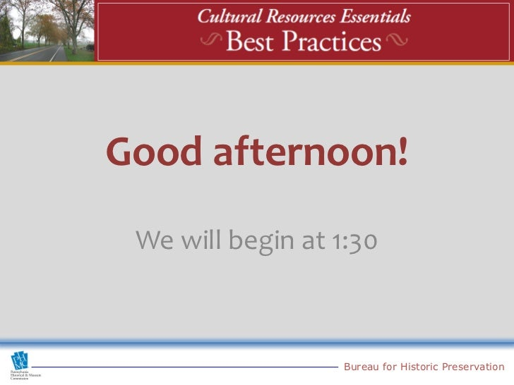 Good afternoon! We will begin at 1:30                   Bureau for Historic Preservation