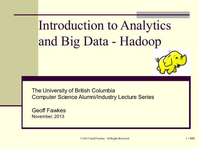 Introduction to Analytics and Big Data - Hadoop  The University of British Columbia Computer Science Alumni/Industry Lectu...