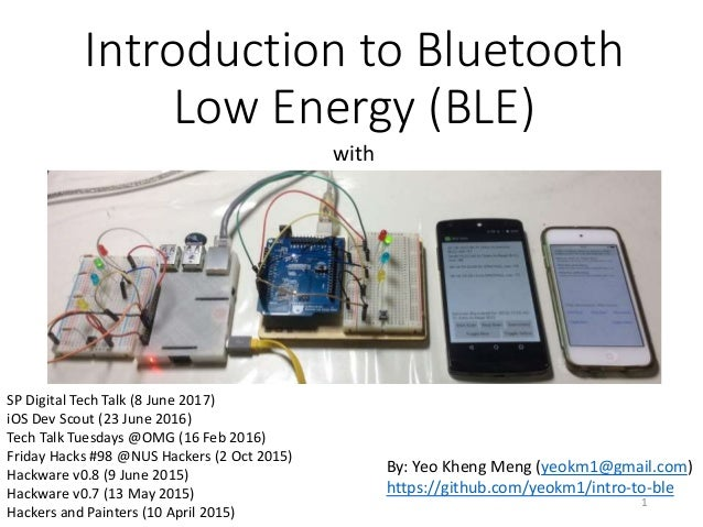 Introduction to Bluetooth Low Energy (BLE) with By: Yeo Kheng Meng (yeokm1@gmail.com) https://github.com/yeokm1/intro-to-b...