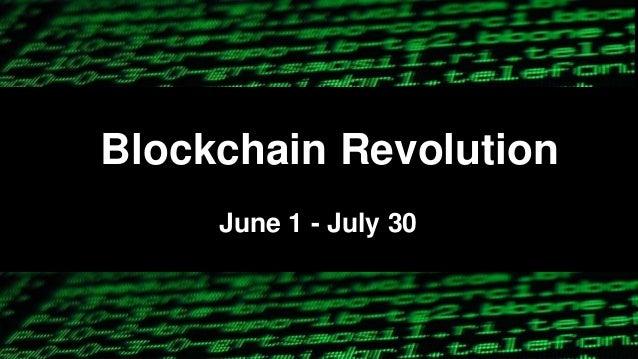 Blockchain Revolution June 1 - July 30
