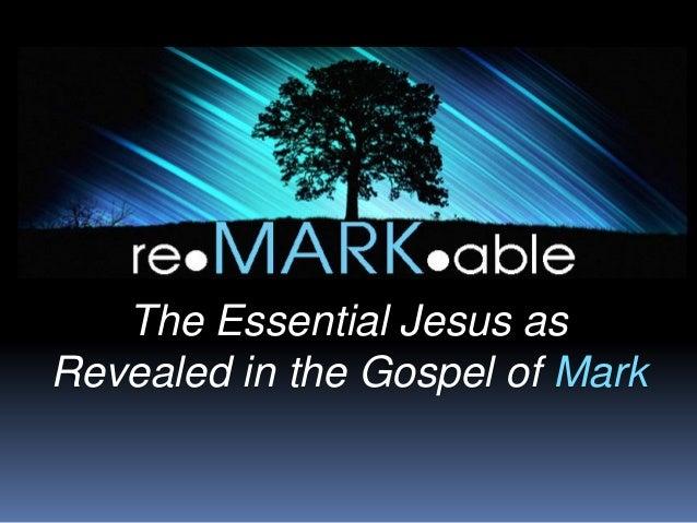 The Essential Jesus asRevealed in the Gospel of Mark