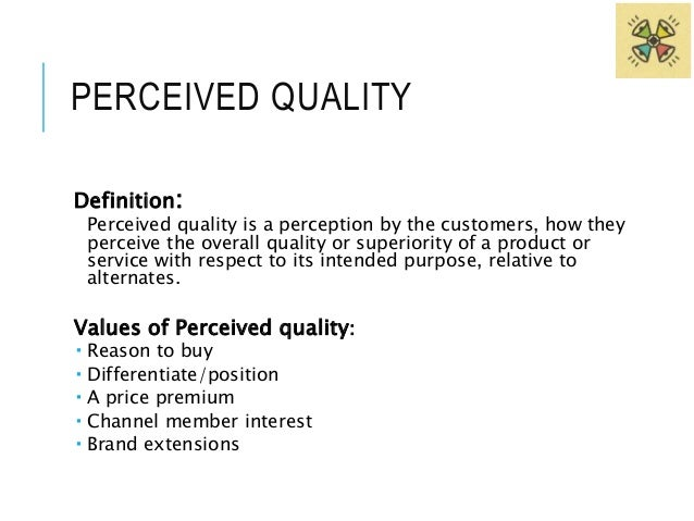 PERCEIVED QUALITY What influences perceived